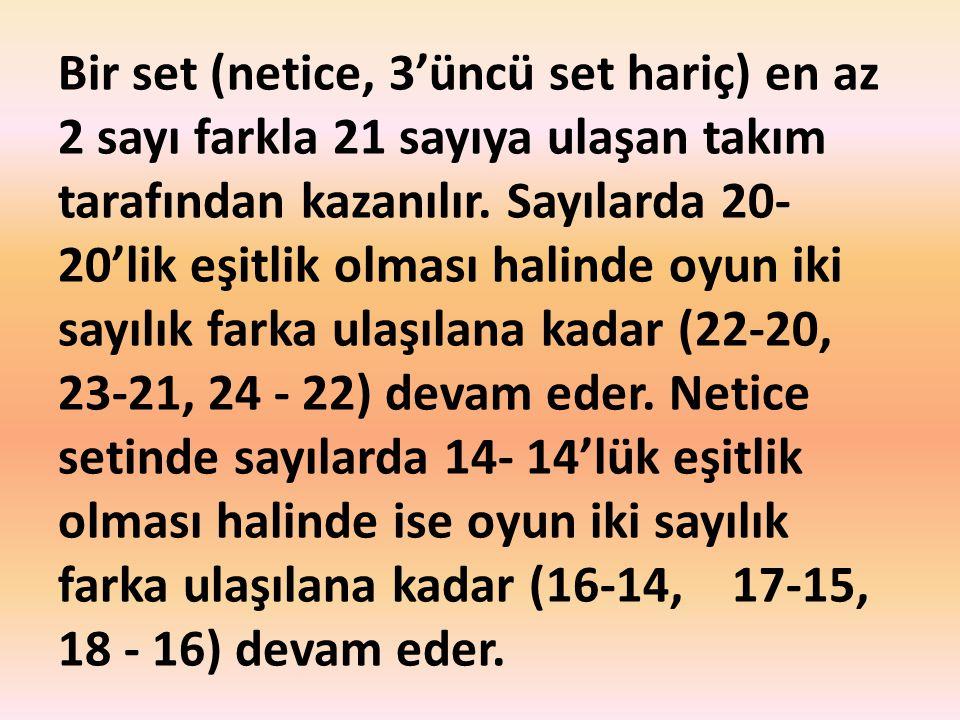 Bir set (netice, 3'üncü set hariç) en az 2 sayı farkla 21 sayıya ulaşan takım tarafından kazanılır. Sayılarda 20- 20'lik eşitlik olması halinde oyun i