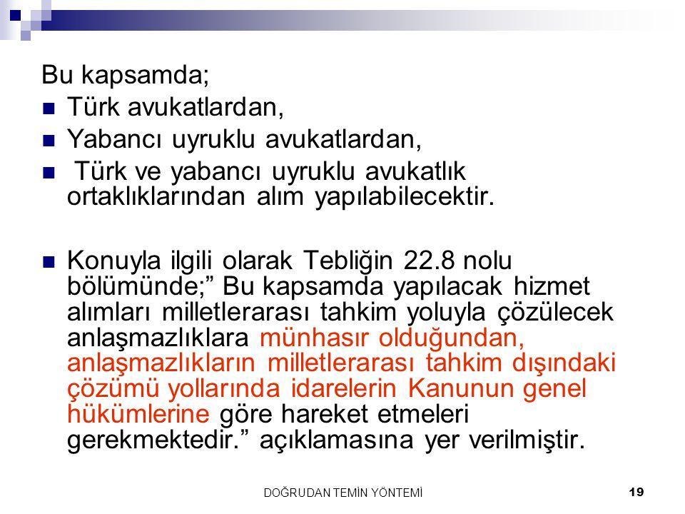 DOĞRUDAN TEMİN YÖNTEMİ19 Bu kapsamda; Türk avukatlardan, Yabancı uyruklu avukatlardan, Türk ve yabancı uyruklu avukatlık ortaklıklarından alım yapılab
