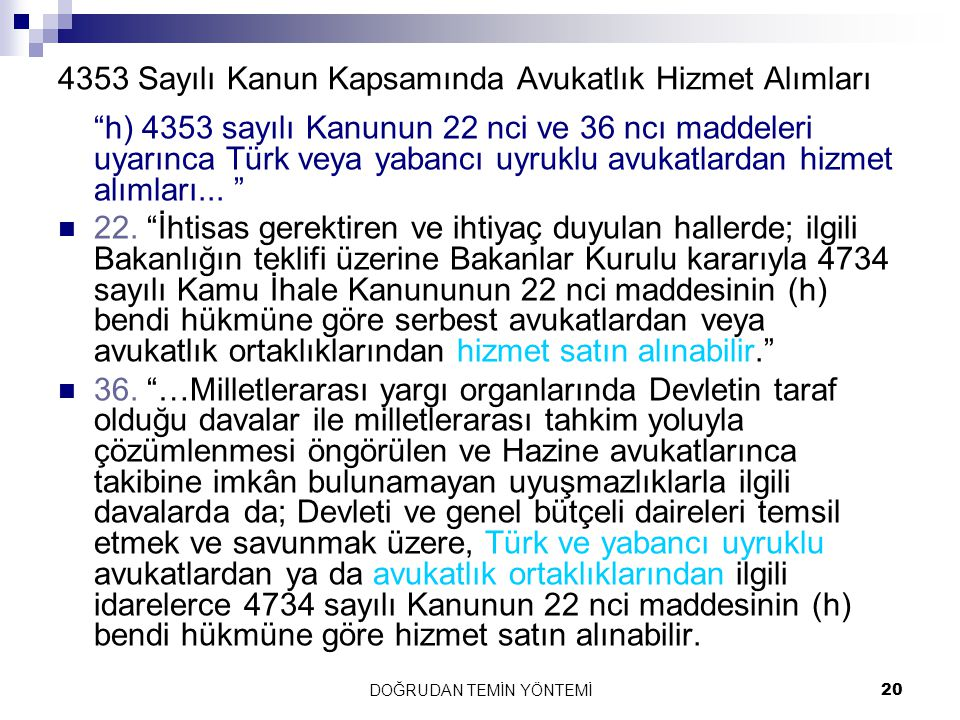 """DOĞRUDAN TEMİN YÖNTEMİ20 4353 Sayılı Kanun Kapsamında Avukatlık Hizmet Alımları """"h) 4353 sayılı Kanunun 22 nci ve 36 ncı maddeleri uyarınca Türk veya"""