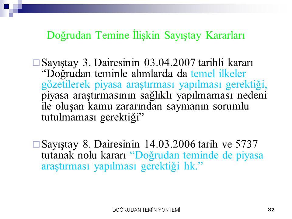 """DOĞRUDAN TEMİN YÖNTEMİ32 Doğrudan Temine İlişkin Sayıştay Kararları  Sayıştay 3. Dairesinin 03.04.2007 tarihli kararı """"Doğrudan teminle alımlarda da"""