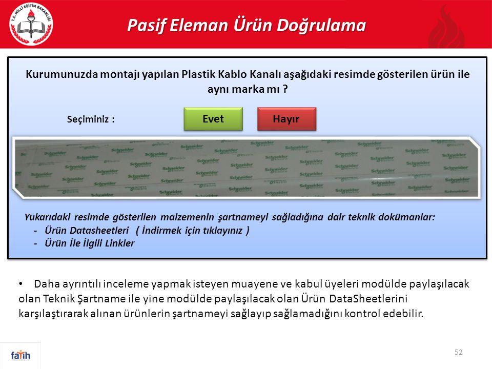 Pasif Eleman Ürün Doğrulama 52 Kurumunuzda montajı yapılan Plastik Kablo Kanalı aşağıdaki resimde gösterilen ürün ile aynı marka mı ? Evet Hayır Seçim
