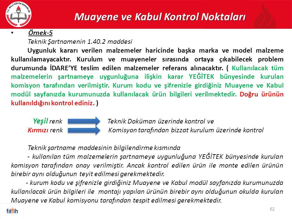 Muayene ve Kabul Kontrol Noktaları Örnek-5 Teknik Şartnamenin 1.40.2 maddesi Uygunluk kararı verilen malzemeler haricinde başka marka ve model malzeme