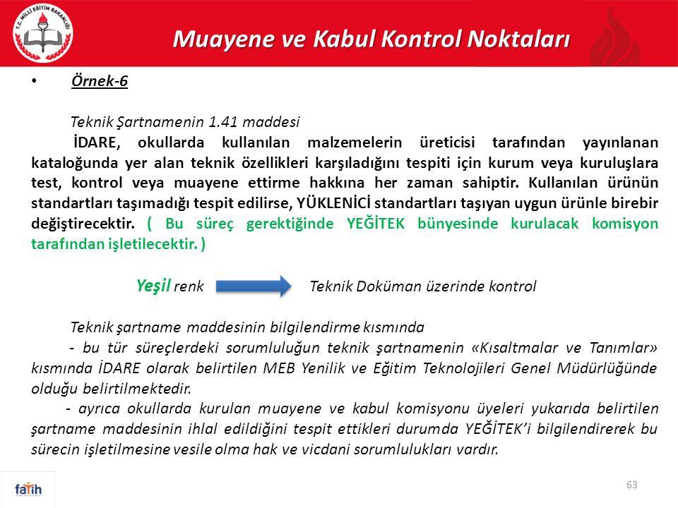 Muayene ve Kabul Kontrol Noktaları Örnek-6 Teknik Şartnamenin 1.41 maddesi İDARE, okullarda kullanılan malzemelerin üreticisi tarafından yayınlanan ka