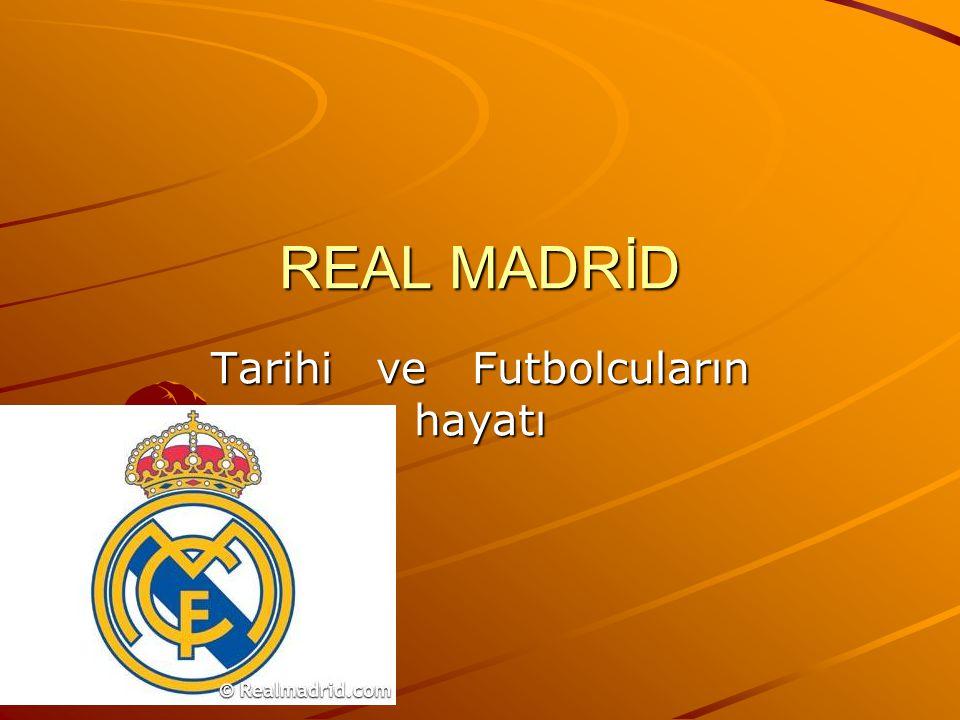 REAL MADRİD Tarihi ve Futbolcuların hayatı