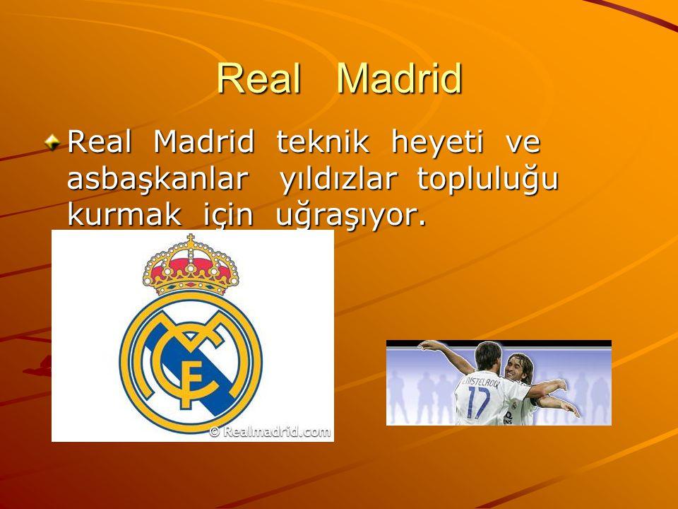 Real Madrid Real Madrid teknik heyeti ve asbaşkanlar yıldızlar topluluğu kurmak için uğraşıyor.