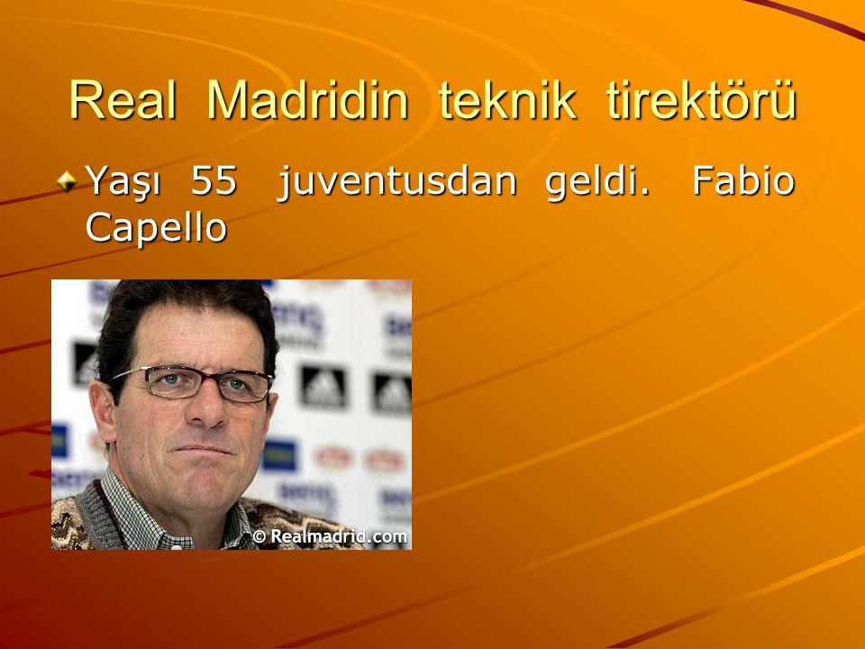 Real Madridin teknik tirektörü Yaşı 55 juventusdan geldi. Fabio Capello