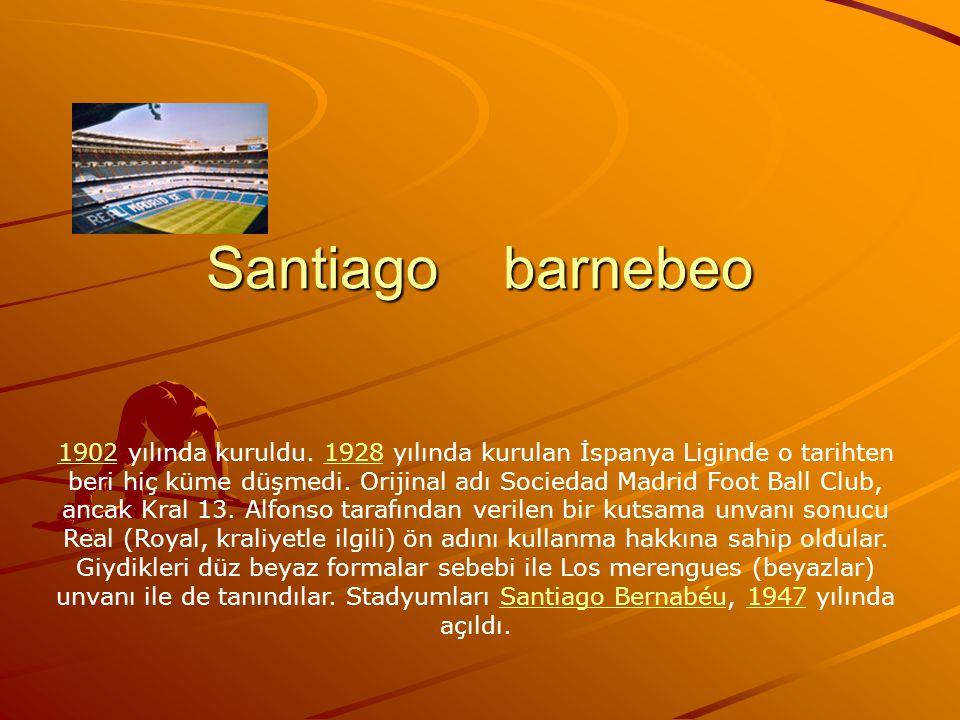 Santiago barnebeo 19021902 yılında kuruldu. 1928 yılında kurulan İspanya Liginde o tarihten beri hiç küme düşmedi. Orijinal adı Sociedad Madrid Foot B