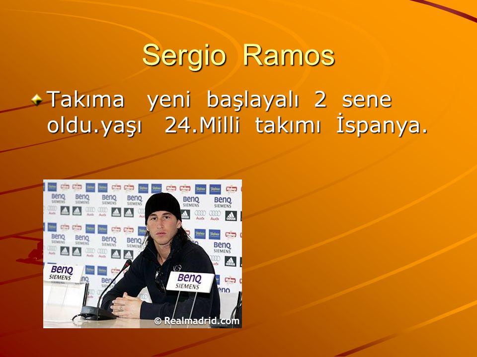 Sergio Ramos Takıma yeni başlayalı 2 sene oldu.yaşı 24.Milli takımı İspanya.