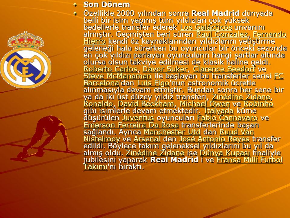 Son Dönem Özellikle 2000 yılından sonra Real Madrid dünyada belli bir isim yapmış tüm yıldızları çok yüksek bedellerle transfer ederek Los Galácticos