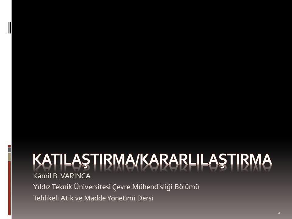 Kâmil B. VARINCA Yıldız Teknik Üniversitesi Çevre Mühendisliği Bölümü Tehlikeli Atık ve Madde Yönetimi Dersi 1