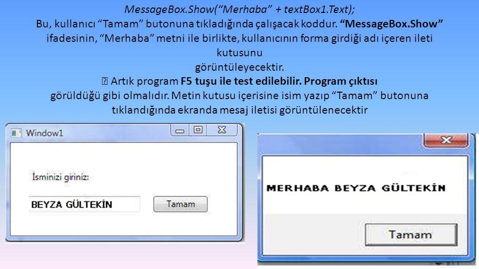 """MessageBox.Show(""""Merhaba"""" + textBox1.Text); Bu, kullanıcı """"Tamam"""" butonuna tıkladığında çalışacak koddur. """"MessageBox.Show"""" ifadesinin, """"Merhaba"""" metn"""