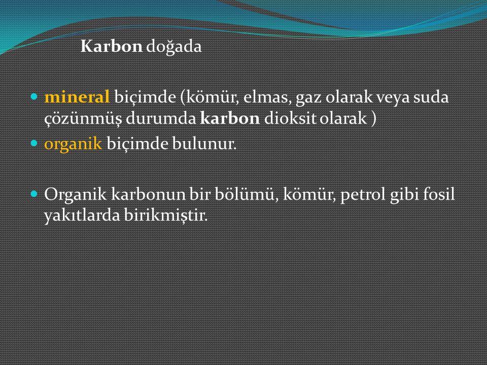Karbon doğada mineral biçimde (kömür, elmas, gaz olarak veya suda çözünmüş durumda karbon dioksit olarak ) organik biçimde bulunur. Organik karbonun b