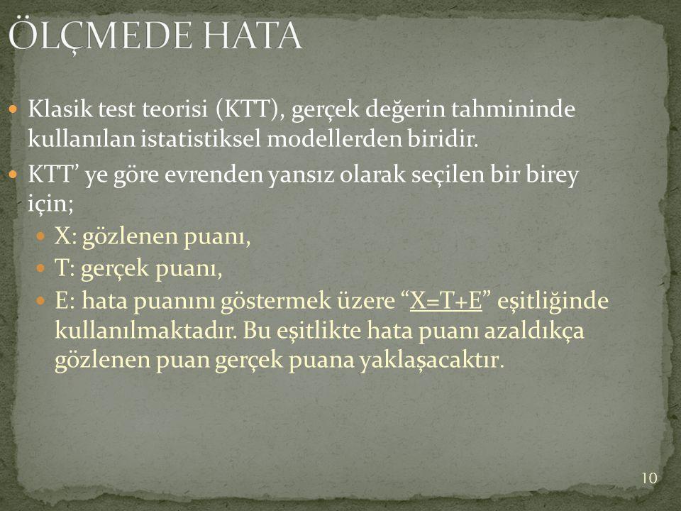 10 Klasik test teorisi (KTT), gerçek değerin tahmininde kullanılan istatistiksel modellerden biridir. KTT' ye göre evrenden yansız olarak seçilen bir