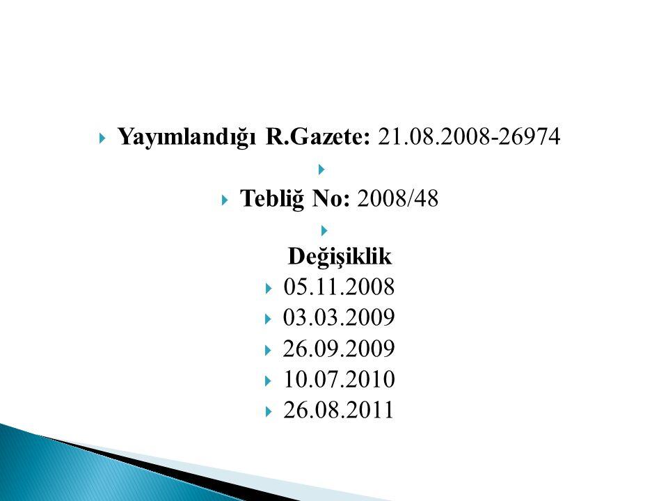  Yayımlandığı R.Gazete: 21.08.2008-26974   Tebliğ No: 2008/48  Değişiklik  05.11.2008  03.03.2009  26.09.2009  10.07.2010  26.08.2011