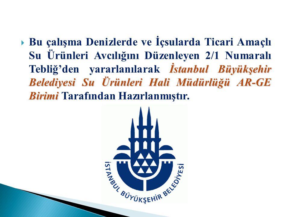 İstanbul Büyükşehir Belediyesi Su Ürünleri Hali MüdürlüğüAR-GE Birimi  Bu çalışma Denizlerde ve İçsularda Ticari Amaçlı Su Ürünleri Avcılığını Düzenleyen 2/1 Numaralı Tebliğ'den yararlanılarak İstanbul Büyükşehir Belediyesi Su Ürünleri Hali Müdürlüğü AR-GE Birimi Tarafından Hazırlanmıştır.