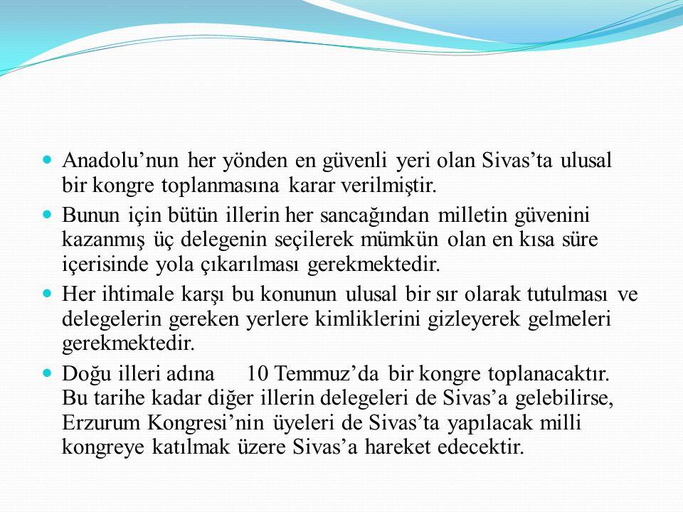 Anadolu'nun her yönden en güvenli yeri olan Sivas'ta ulusal bir kongre toplanmasına karar verilmiştir. Bunun için bütün illerin her sancağından millet