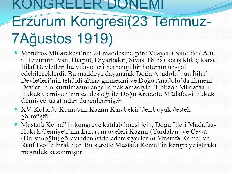 KONGRELER DÖNEMİ Erzurum Kongresi(23 Temmuz- 7Ağustos 1919) Mondros Mütarekesi'nin 24.maddesine göre Vilayet-i Sitte'de ( Altı il: Erzurum, Van, Harpu