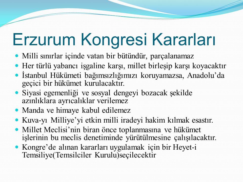 Erzurum Kongresi Kararları Milli sınırlar içinde vatan bir bütündür, parçalanamaz Her türlü yabancı işgaline karşı, millet birleşip karşı koyacaktır İ