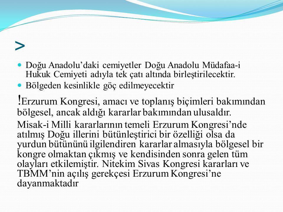 > Doğu Anadolu'daki cemiyetler Doğu Anadolu Müdafaa-i Hukuk Cemiyeti adıyla tek çatı altında birleştirilecektir. Bölgeden kesinlikle göç edilmeyecekti
