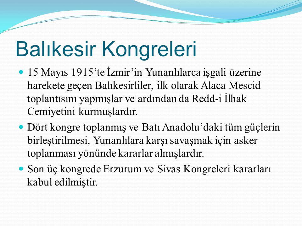 Balıkesir Kongreleri 15 Mayıs 1915'te İzmir'in Yunanlılarca işgali üzerine harekete geçen Balıkesirliler, ilk olarak Alaca Mescid toplantısını yapmışl