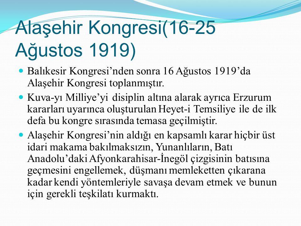 Alaşehir Kongresi(16-25 Ağustos 1919) Balıkesir Kongresi'nden sonra 16 Ağustos 1919'da Alaşehir Kongresi toplanmıştır. Kuva-yı Milliye'yi disiplin alt