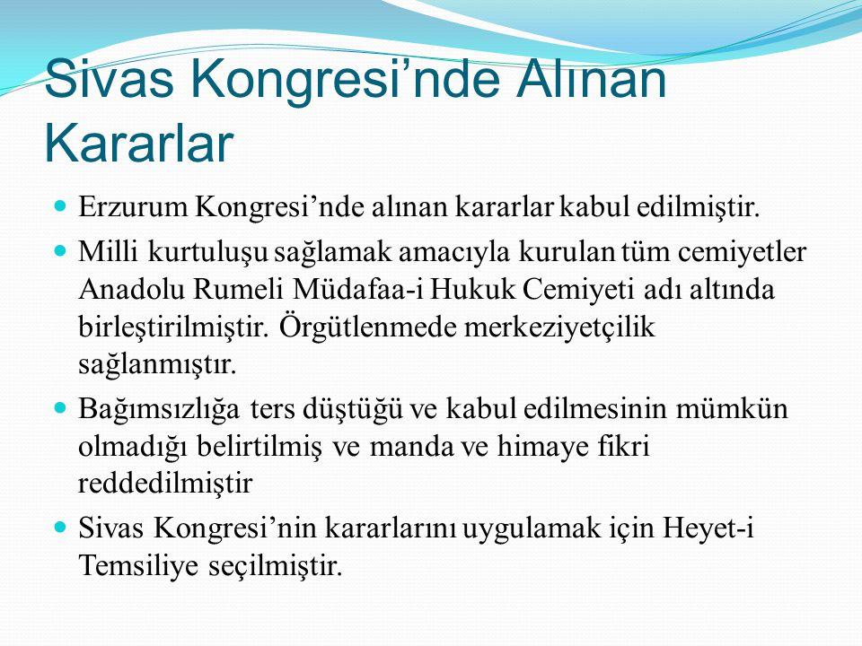 Sivas Kongresi'nde Alınan Kararlar Erzurum Kongresi'nde alınan kararlar kabul edilmiştir. Milli kurtuluşu sağlamak amacıyla kurulan tüm cemiyetler Ana