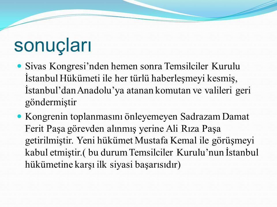 sonuçları Sivas Kongresi'nden hemen sonra Temsilciler Kurulu İstanbul Hükümeti ile her türlü haberleşmeyi kesmiş, İstanbul'dan Anadolu'ya atanan komut