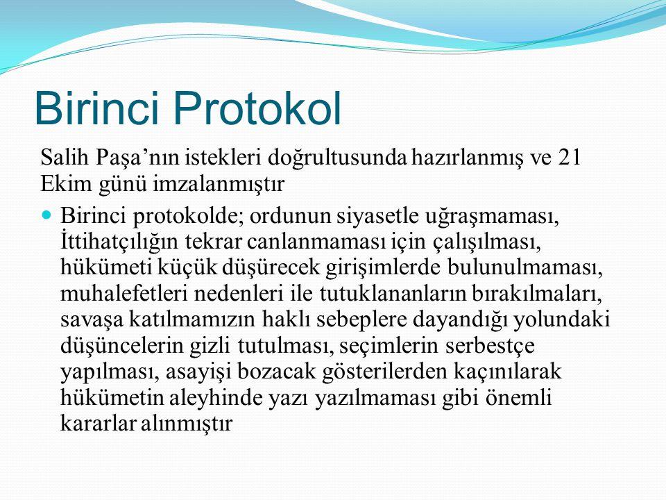 Birinci Protokol Salih Paşa'nın istekleri doğrultusunda hazırlanmış ve 21 Ekim günü imzalanmıştır Birinci protokolde; ordunun siyasetle uğraşmaması, İ