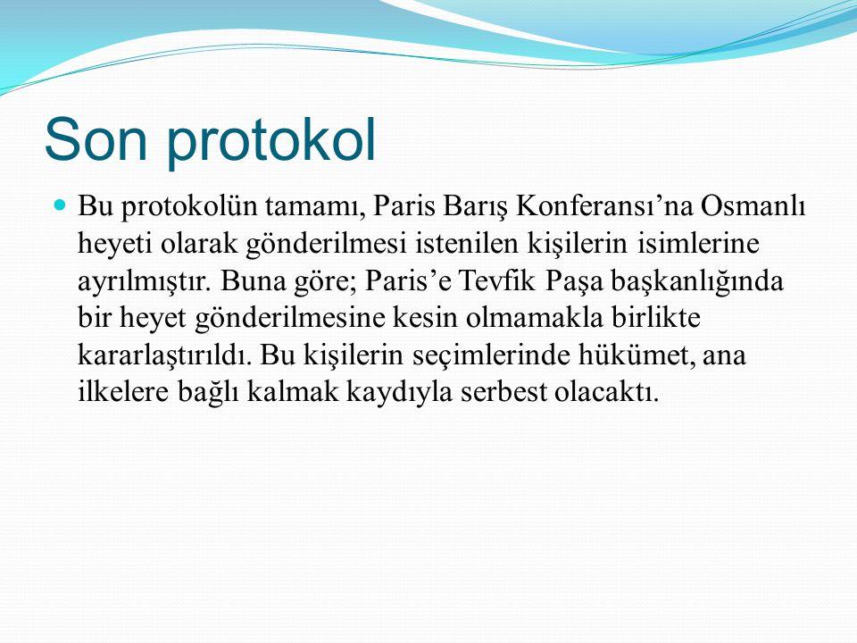 Son protokol Bu protokolün tamamı, Paris Barış Konferansı'na Osmanlı heyeti olarak gönderilmesi istenilen kişilerin isimlerine ayrılmıştır. Buna göre;
