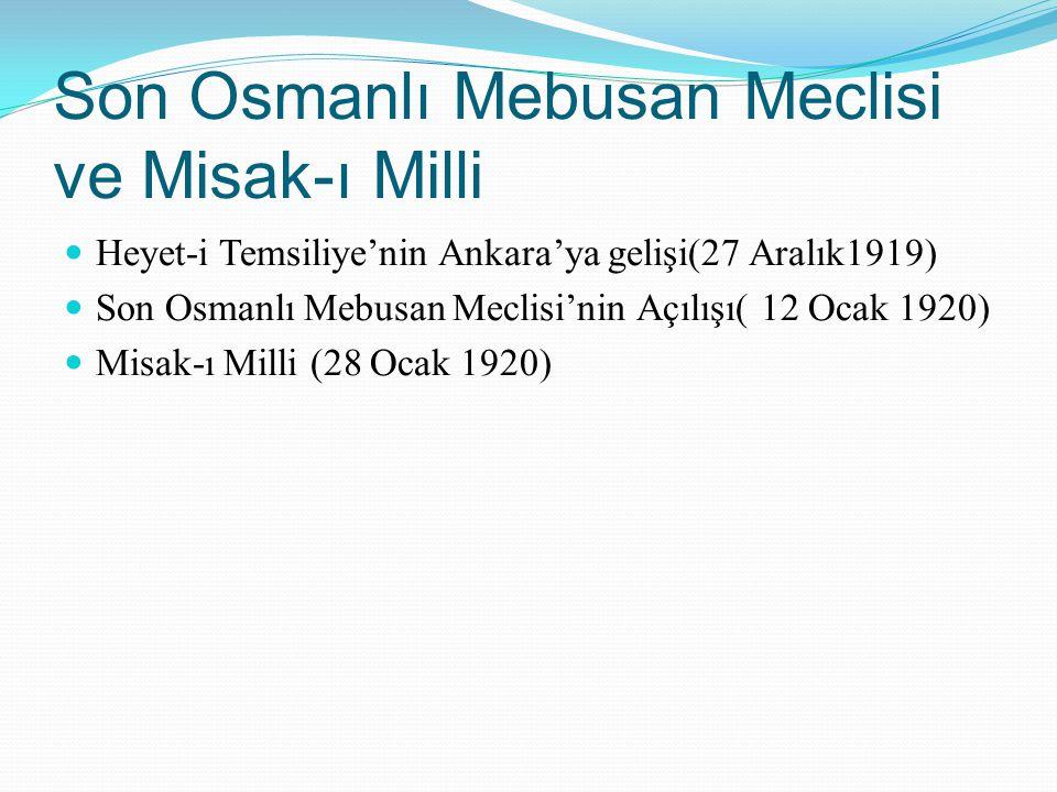 Son Osmanlı Mebusan Meclisi ve Misak-ı Milli Heyet-i Temsiliye'nin Ankara'ya gelişi(27 Aralık1919) Son Osmanlı Mebusan Meclisi'nin Açılışı( 12 Ocak 19