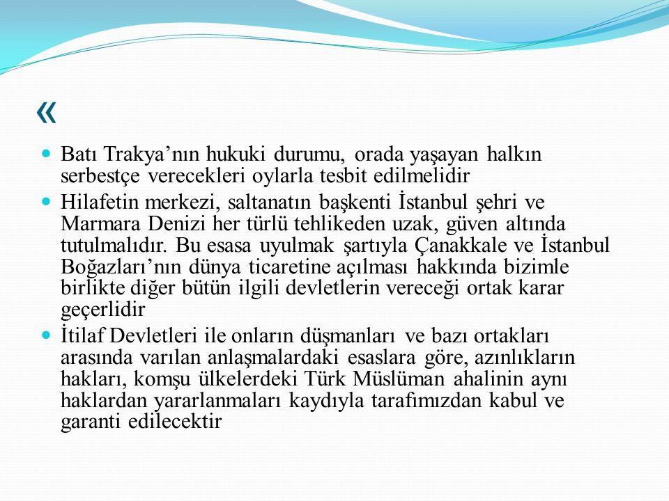 « Batı Trakya'nın hukuki durumu, orada yaşayan halkın serbestçe verecekleri oylarla tesbit edilmelidir Hilafetin merkezi, saltanatın başkenti İstanbul