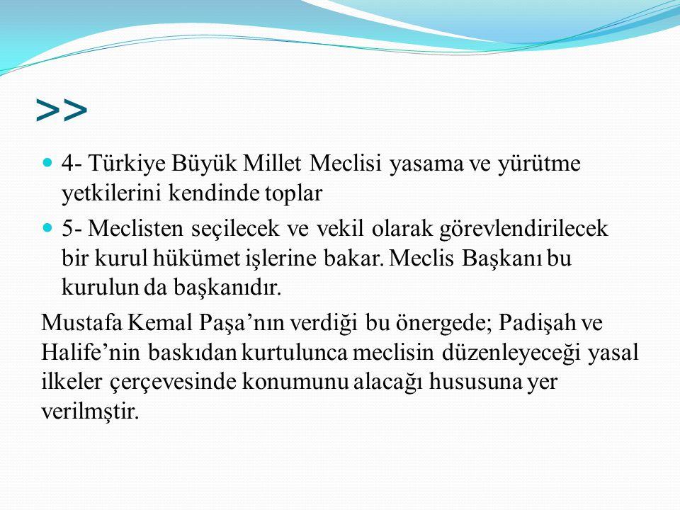 >> 4- Türkiye Büyük Millet Meclisi yasama ve yürütme yetkilerini kendinde toplar 5- Meclisten seçilecek ve vekil olarak görevlendirilecek bir kurul hü