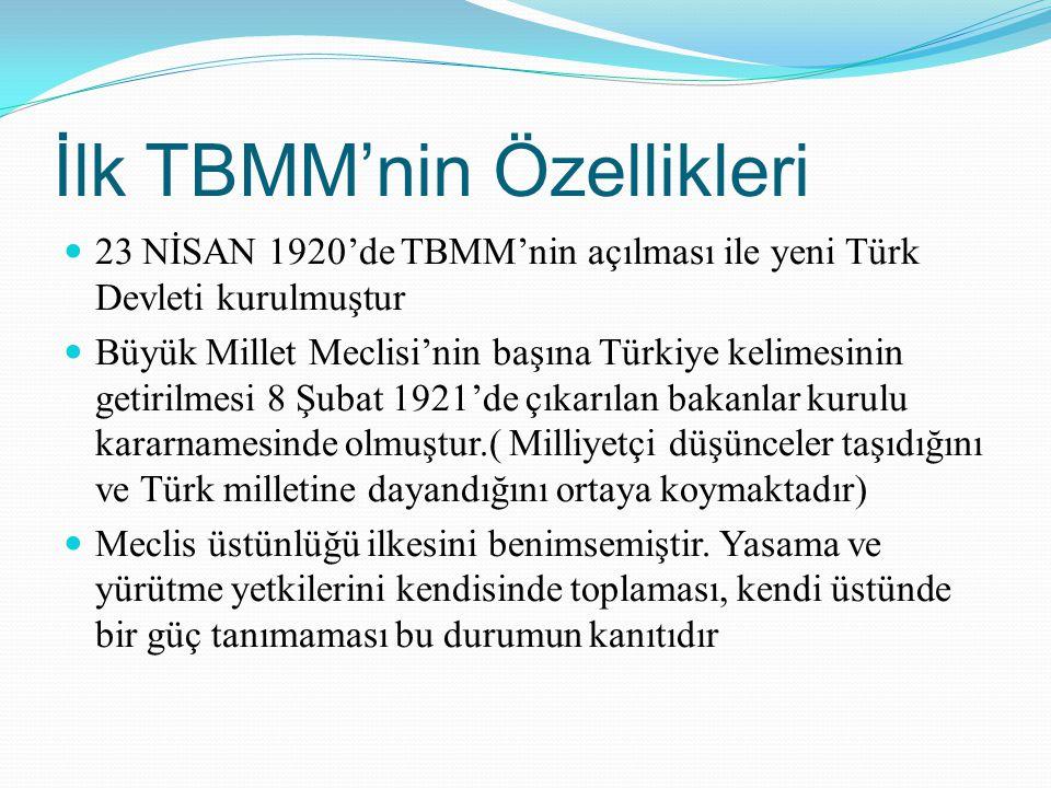 İlk TBMM'nin Özellikleri 23 NİSAN 1920'de TBMM'nin açılması ile yeni Türk Devleti kurulmuştur Büyük Millet Meclisi'nin başına Türkiye kelimesinin geti