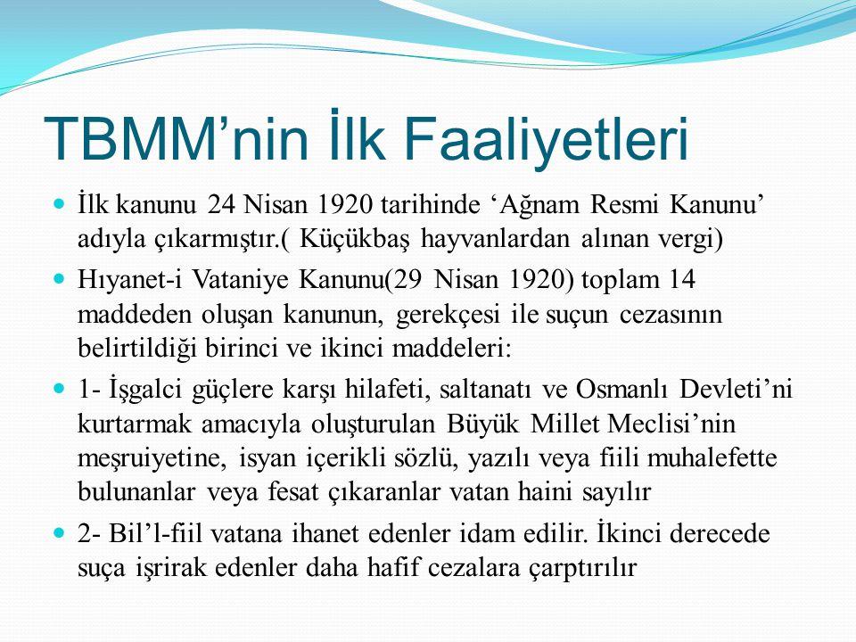 TBMM'nin İlk Faaliyetleri İlk kanunu 24 Nisan 1920 tarihinde 'Ağnam Resmi Kanunu' adıyla çıkarmıştır.( Küçükbaş hayvanlardan alınan vergi) Hıyanet-i V