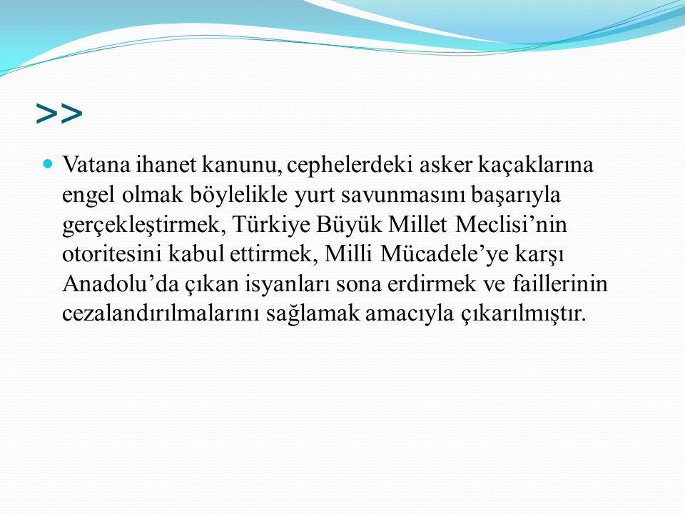 >> Vatana ihanet kanunu, cephelerdeki asker kaçaklarına engel olmak böylelikle yurt savunmasını başarıyla gerçekleştirmek, Türkiye Büyük Millet Meclis