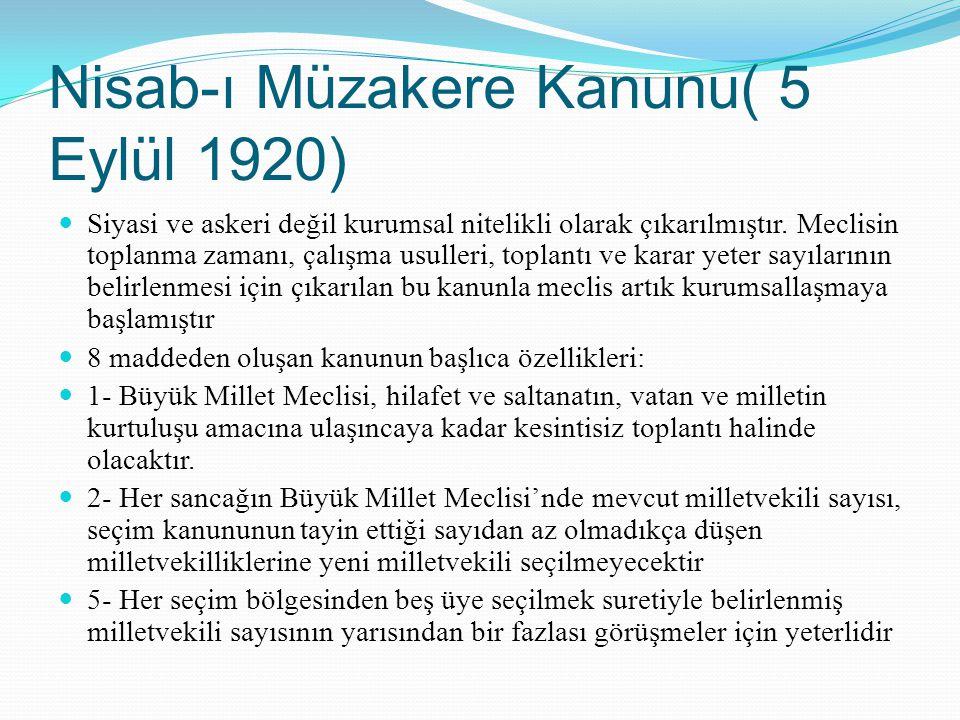 Nisab-ı Müzakere Kanunu( 5 Eylül 1920) Siyasi ve askeri değil kurumsal nitelikli olarak çıkarılmıştır. Meclisin toplanma zamanı, çalışma usulleri, top