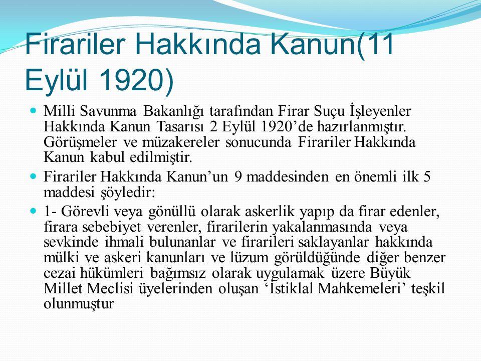Firariler Hakkında Kanun(11 Eylül 1920) Milli Savunma Bakanlığı tarafından Firar Suçu İşleyenler Hakkında Kanun Tasarısı 2 Eylül 1920'de hazırlanmıştı