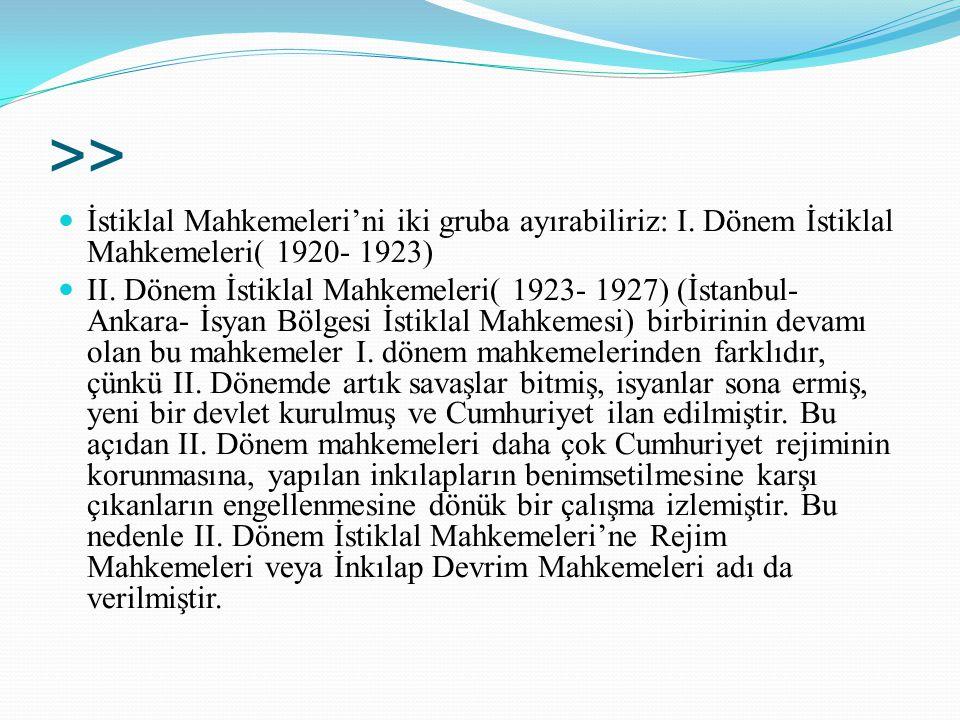 >> İstiklal Mahkemeleri'ni iki gruba ayırabiliriz: I. Dönem İstiklal Mahkemeleri( 1920- 1923) II. Dönem İstiklal Mahkemeleri( 1923- 1927) (İstanbul- A