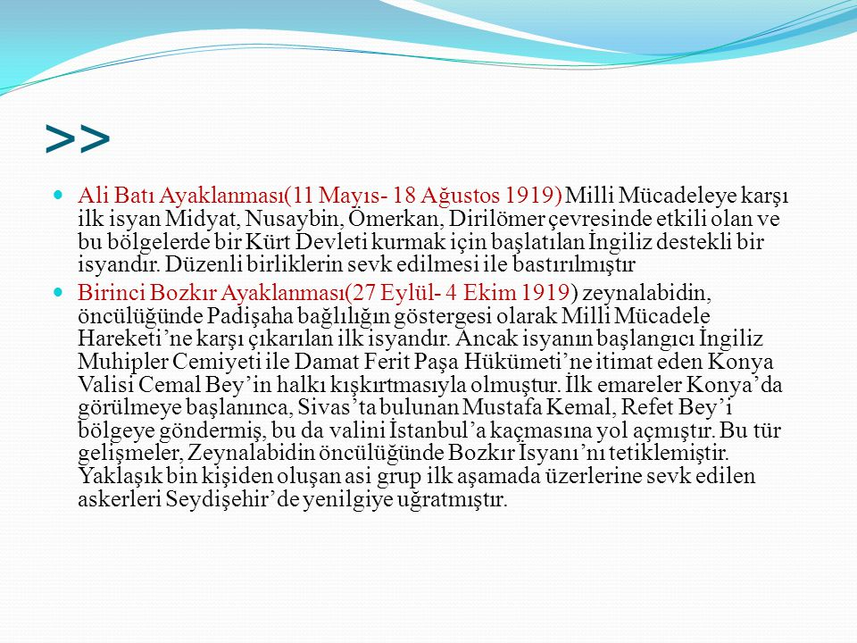 >> Ali Batı Ayaklanması(11 Mayıs- 18 Ağustos 1919) Milli Mücadeleye karşı ilk isyan Midyat, Nusaybin, Ömerkan, Dirilömer çevresinde etkili olan ve bu
