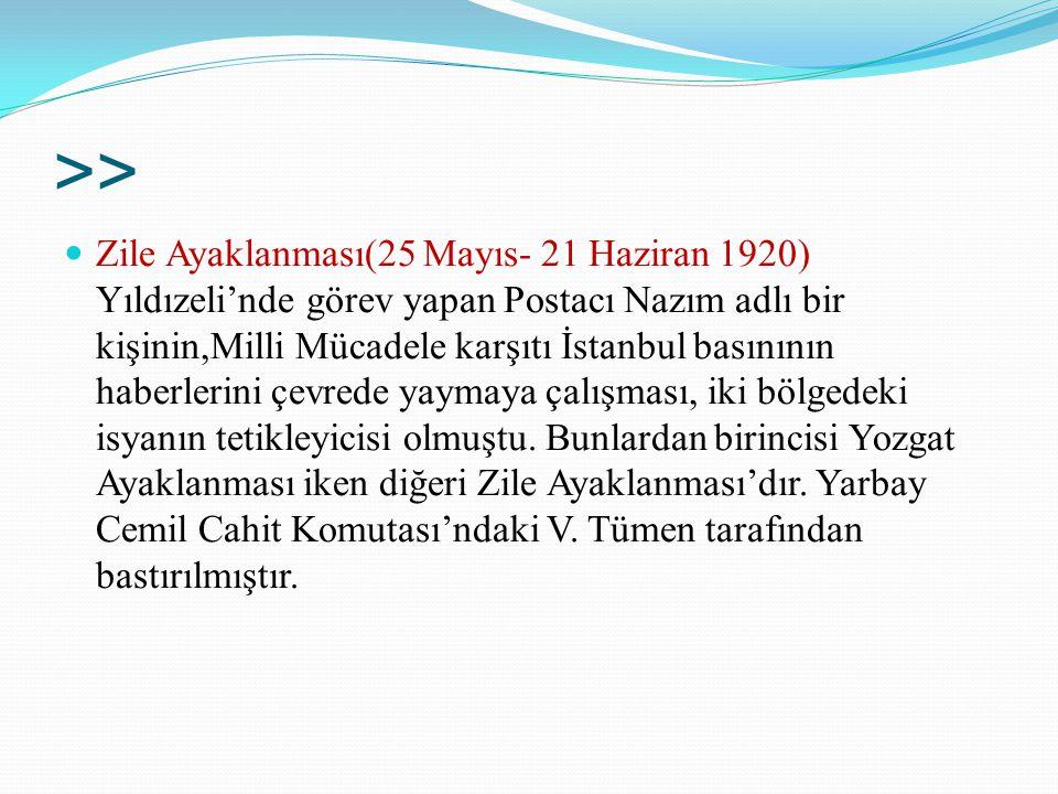 >> Zile Ayaklanması(25 Mayıs- 21 Haziran 1920) Yıldızeli'nde görev yapan Postacı Nazım adlı bir kişinin,Milli Mücadele karşıtı İstanbul basınının habe
