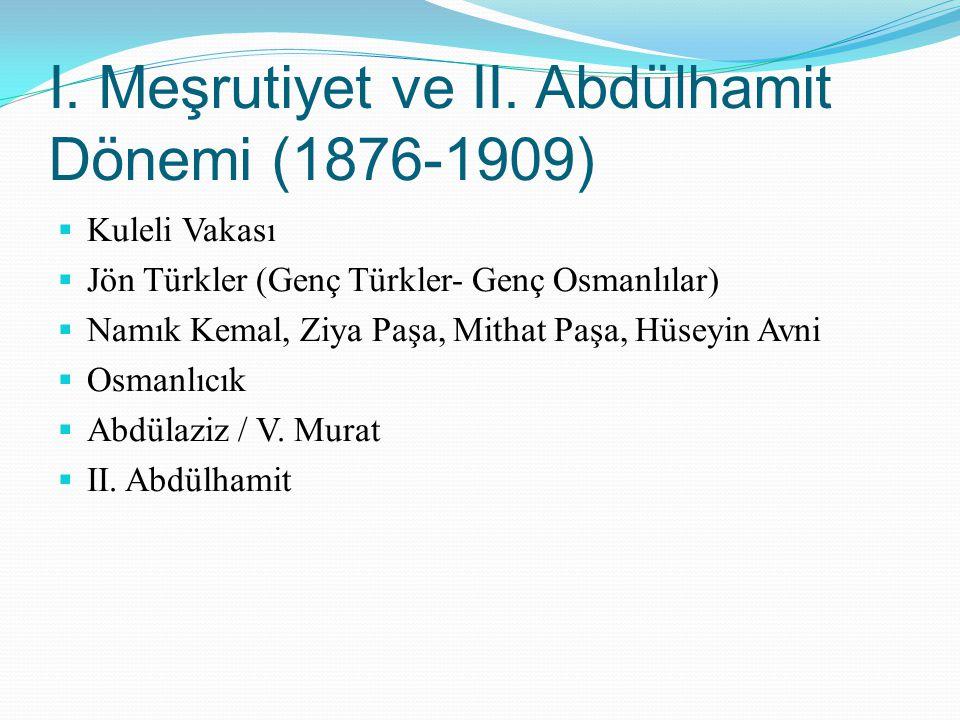 I. Meşrutiyet ve II. Abdülhamit Dönemi (1876-1909)  Kuleli Vakası  Jön Türkler (Genç Türkler- Genç Osmanlılar)  Namık Kemal, Ziya Paşa, Mithat Paşa