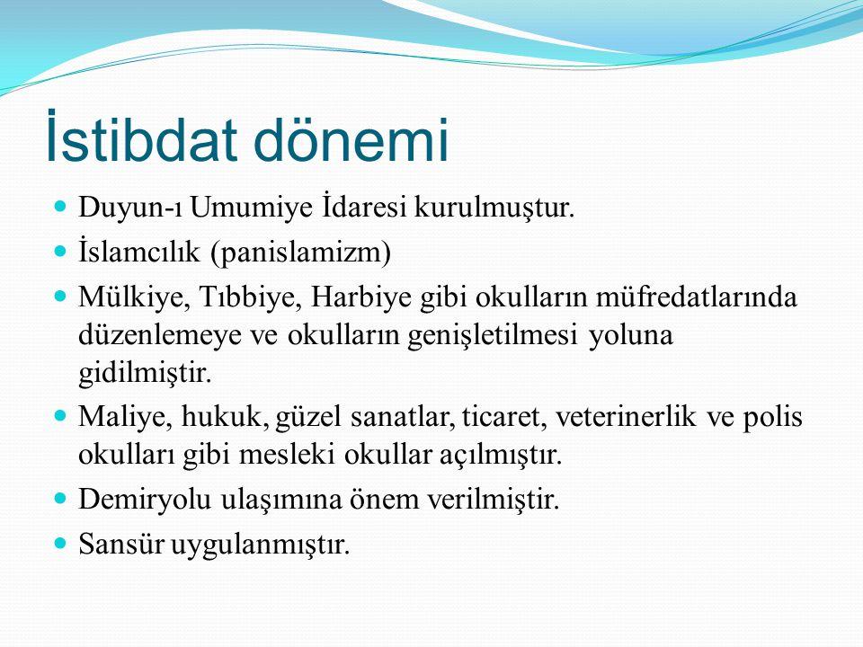 İstibdat dönemi Duyun-ı Umumiye İdaresi kurulmuştur. İslamcılık (panislamizm) Mülkiye, Tıbbiye, Harbiye gibi okulların müfredatlarında düzenlemeye ve