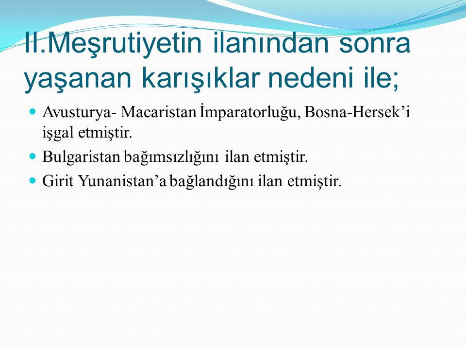 II.Meşrutiyetin ilanından sonra yaşanan karışıklar nedeni ile; Avusturya- Macaristan İmparatorluğu, Bosna-Hersek'i işgal etmiştir. Bulgaristan bağımsı