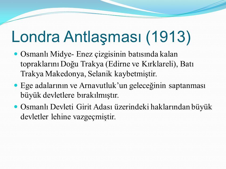 Londra Antlaşması (1913) Osmanlı Midye- Enez çizgisinin batısında kalan topraklarını Doğu Trakya (Edirne ve Kırklareli), Batı Trakya Makedonya, Selani