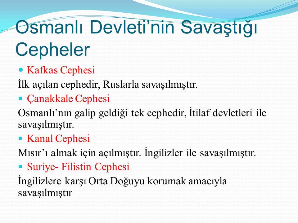 Osmanlı Devleti'nin Savaştığı Cepheler Kafkas Cephesi İlk açılan cephedir, Ruslarla savaşılmıştır.  Çanakkale Cephesi Osmanlı'nın galip geldiği tek c