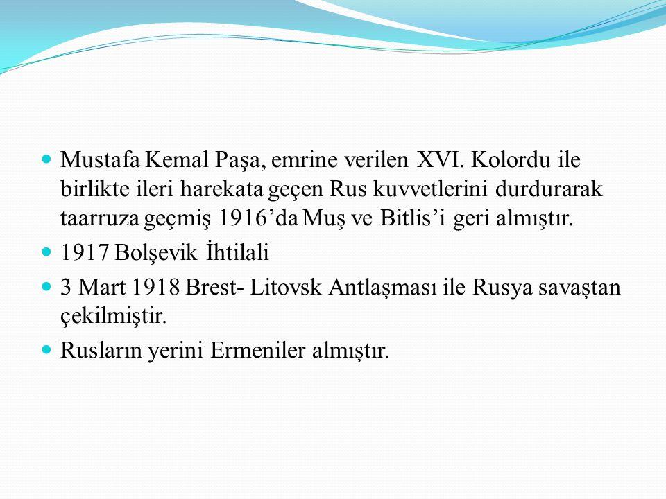 Mustafa Kemal Paşa, emrine verilen XVI. Kolordu ile birlikte ileri harekata geçen Rus kuvvetlerini durdurarak taarruza geçmiş 1916'da Muş ve Bitlis'i