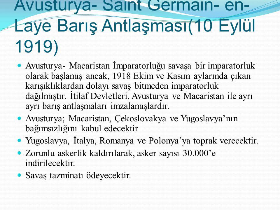 Avusturya- Saint Germain- en- Laye Barış Antlaşması(10 Eylül 1919) Avusturya- Macaristan İmparatorluğu savaşa bir imparatorluk olarak başlamış ancak,