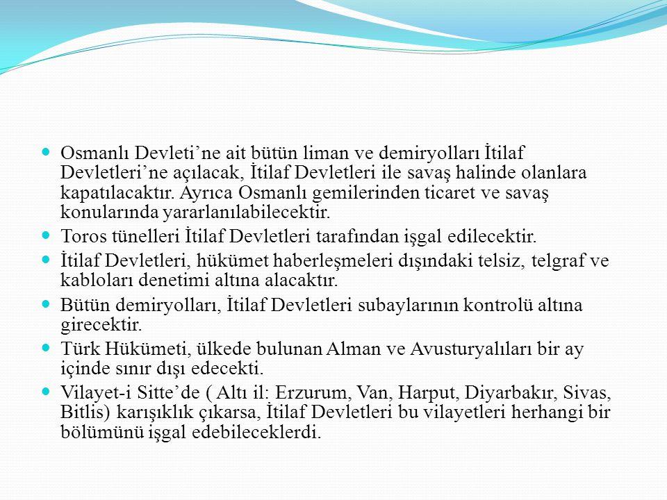 Osmanlı Devleti'ne ait bütün liman ve demiryolları İtilaf Devletleri'ne açılacak, İtilaf Devletleri ile savaş halinde olanlara kapatılacaktır. Ayrıca