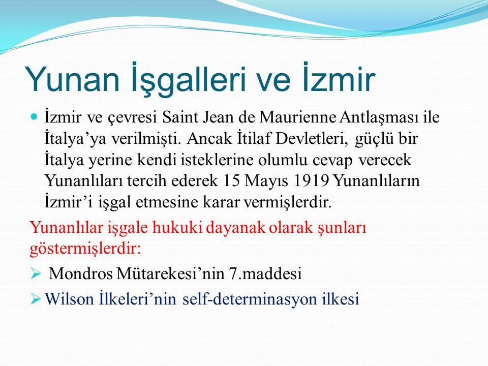 Yunan İşgalleri ve İzmir İzmir ve çevresi Saint Jean de Maurienne Antlaşması ile İtalya'ya verilmişti. Ancak İtilaf Devletleri, güçlü bir İtalya yerin
