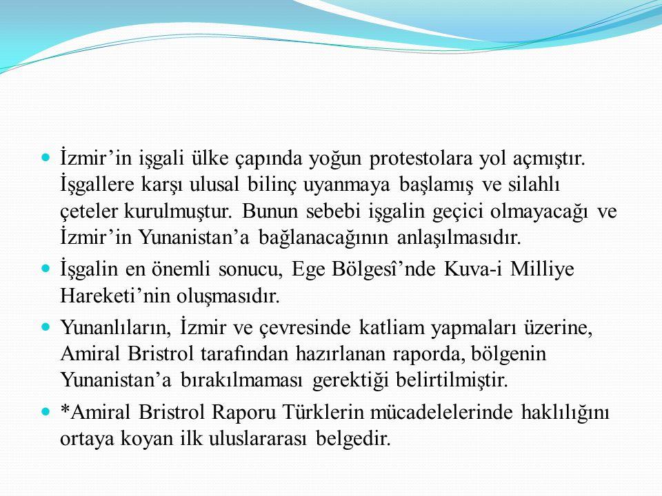 İzmir'in işgali ülke çapında yoğun protestolara yol açmıştır. İşgallere karşı ulusal bilinç uyanmaya başlamış ve silahlı çeteler kurulmuştur. Bunun se